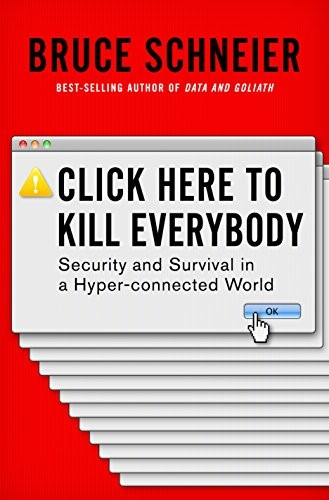 Book Review:  Click Here to Kill Everybody: Security and Survival in a Hyper-connected World