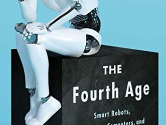 Book Review:  The Fourth Age: Smart Robots, Conscious Computers, and the Future of Humanity