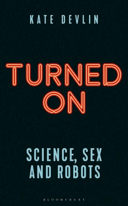Book Review:  Turned On: Science, Sex and Robots