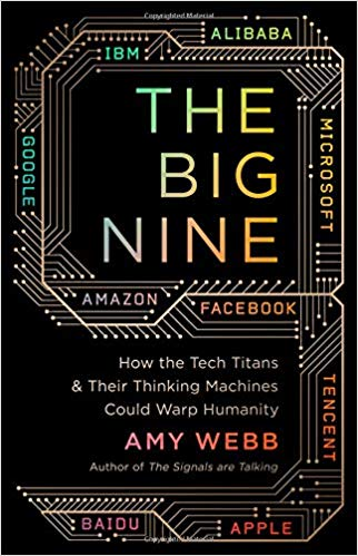 Book Review: THE BIG NINE: How the Tech Titans & Their Thinking Machines Could Warp Humanity