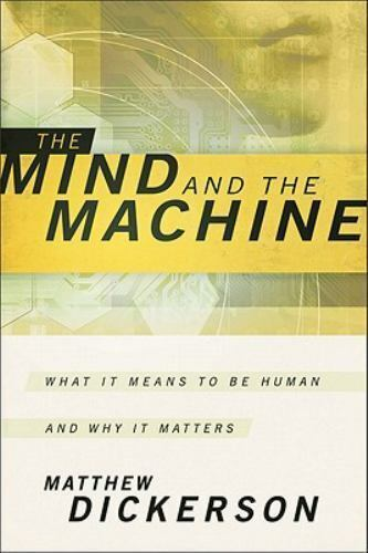 THE MIND AND THE MACHINE: What it Means to Be Human, and Why It Matters