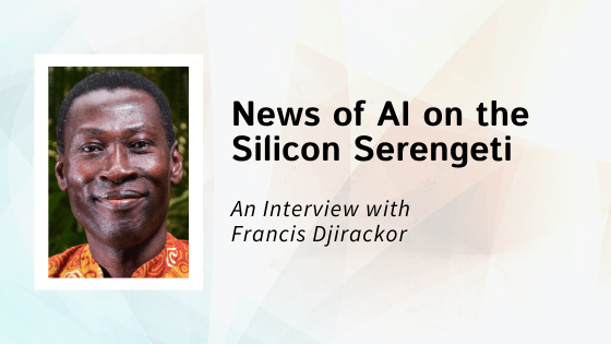 News of AI on the Silicon Serengeti from New Founding Member Francis Djirackor
