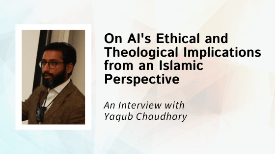 Interview with Founding Member Yaqub Chaudhary, Recent AI Research Scholar at Cambridge Muslim College