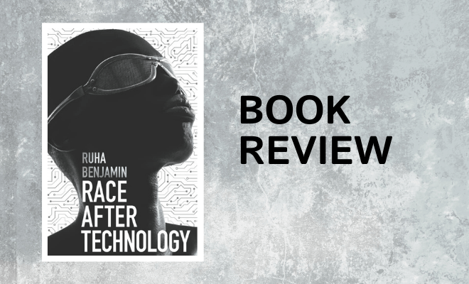 Book Review: Race After Technology Interrogates the Tech World About Structural Racism