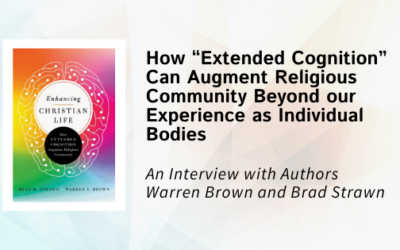 "How ""Extended Cognition"" Can Augment Religious Community Beyond our Experience as Individual Bodies: An Interview with Warren Brown and Brad Strawn"