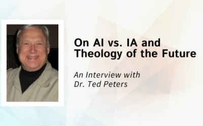 Interview with Dr. Ted Peters: On AI vs. IA and Theology of the Future