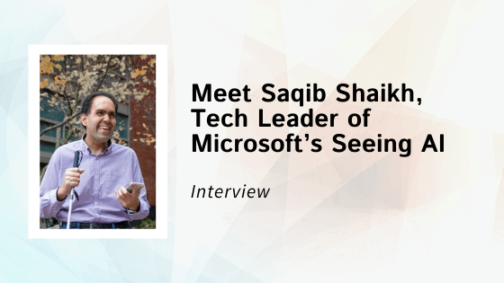 Meet Saqib Shaikh, Tech Leader of Microsoft's Seeing AI