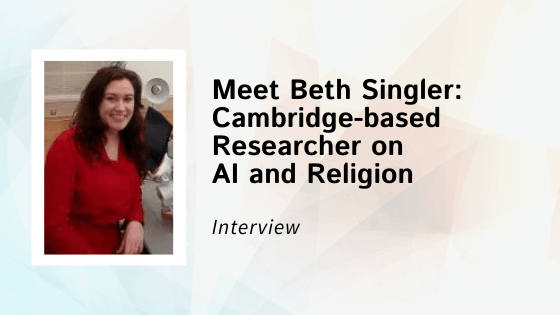 Interview with Beth Singler, Cambridge-based researcher on AI and Religion