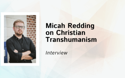 An Interview with Micah Redding on Christian Transhumanism