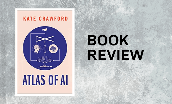 Review of Kate Crawford's Atlas of AI