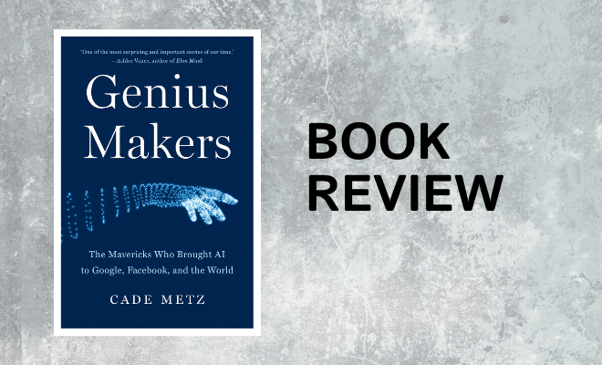 Book Review: Genius Makers, An Accessible Account of How We Got Deep Learning
